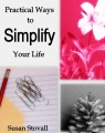 PRACTICAL WAYS TO SIMPLIFY YOUR LIFE by Susan Stovall